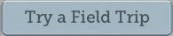 Try a Field Trip!